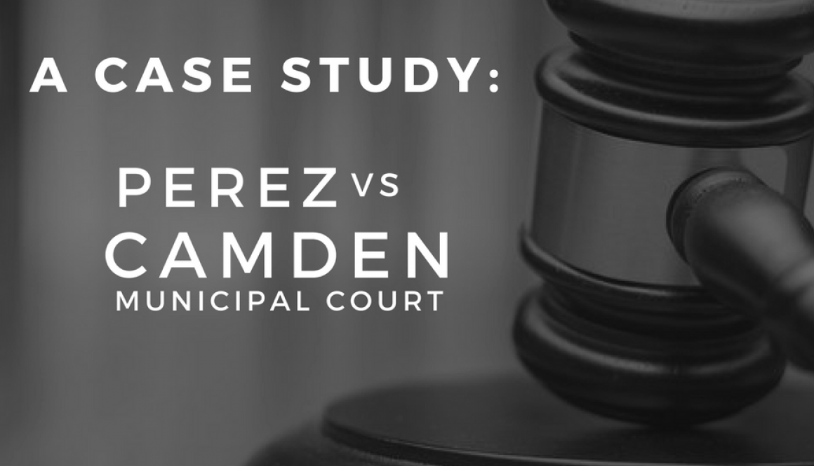 A Case Study: Perez vs Camden Municipal Court