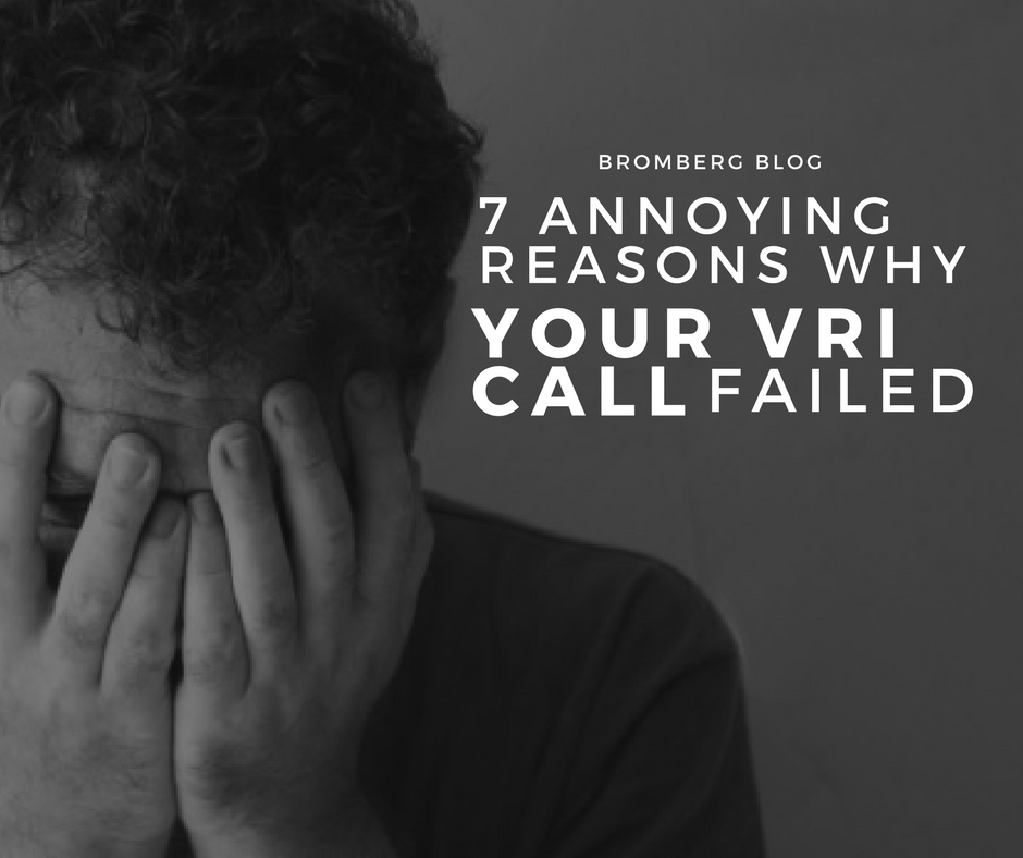 7 Annoying Reasons Why Your VRI Call Failed