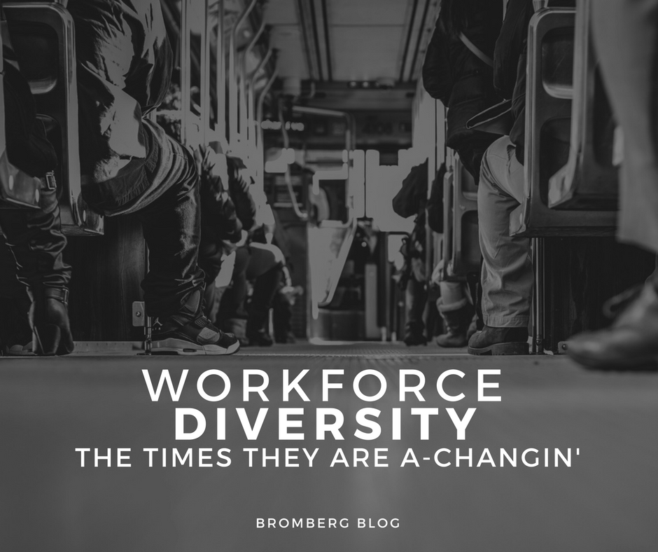 Workforce Diversity: The Times They are A-Changin'