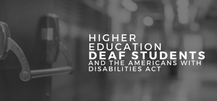 Higher Education, Deaf Students and the Americans with Disabilities Act