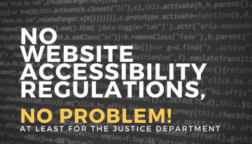 No Website Accessibility Regulations, No Problem! At least for the Just Department