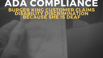 Too busy for ADA Compliance: Burger King Customer Claims Disability Discrimination Because She is Deaf